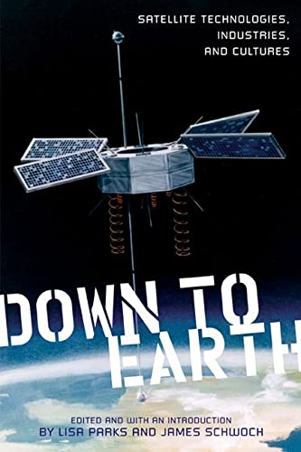 9780813552743: Down to Earth: Satellite Technologies, Industries, and Cultures (New Directions in International Studies)
