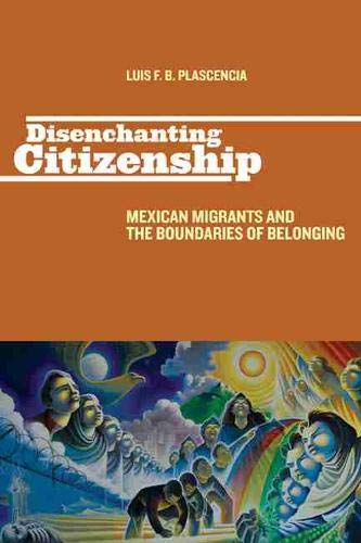 9780813552798: Disenchanting Citizenship: Mexican Migrants and the Boundaries of Belonging (Latinidad: Transnational Cultures in the United States)