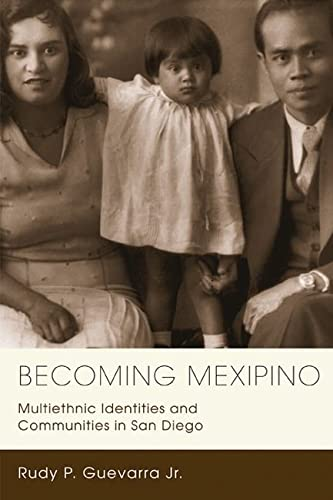 Becoming Mexipino: Multiethnic Identities and Communities in San Diego (Hardcover): Rudy Jr. ...