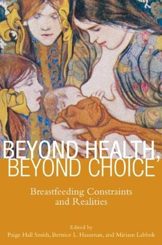9780813553030: Beyond Health, Beyond Choice: Breastfeeding Constraints and Realities (Critical Issues in Health and Medicine)