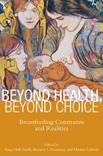 9780813553047: Beyond Health, Beyond Choice: Breastfeeding Constraints and Realities (Critical Issues in Health and Medicine)
