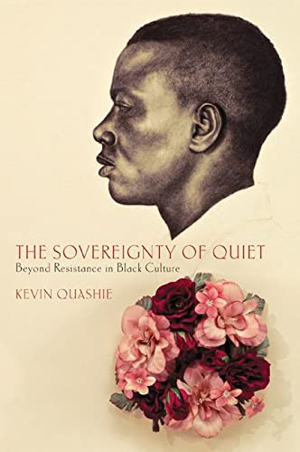 The Sovereignty of Quiet : Beyond Resistance: Kevin Everod Quashie