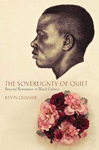 The Sovereignty of Quiet: Beyond Resistance in: Kevin Everod Quashie