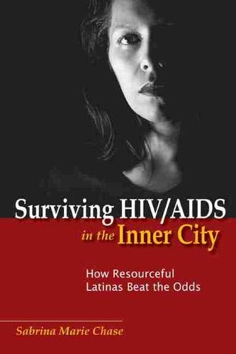 9780813553559: Surviving HIV/AIDS in the Inner City: How Resourceful Latinas Beat the Odds (Studies in Medical Anthropology)