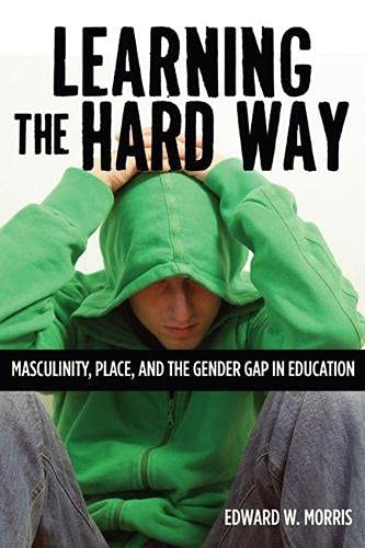 9780813553689: Learning the Hard Way: Masculinity, Place, and the Gender Gap in Education (Rutgers Series in Childhood Studies)