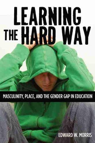 9780813553696: Learning the Hard Way: Masculinity, Place, and the Gender Gap in Education (Rutgers Series in Childhood Studies)