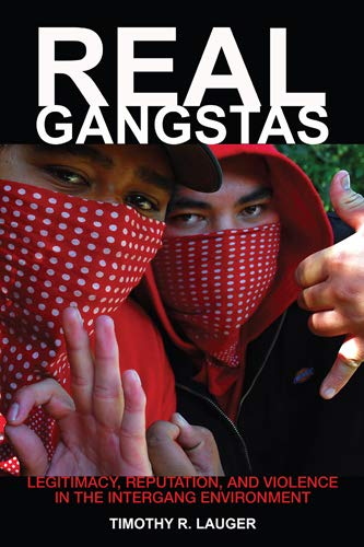9780813553733: Real Gangstas: Legitimacy, Reputation, and Violence in the Intergang Environment (Critical Issues in Crime and Society)
