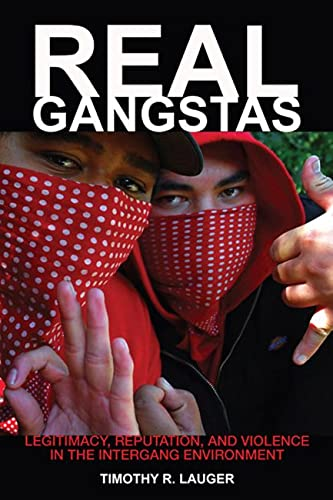 9780813553740: Real Gangstas: Legitimacy, Reputation, and Violence in the Intergang Environment (Critical Issues in Crime and Society)