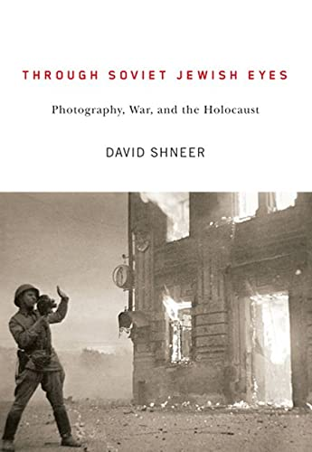 9780813553931: Through Soviet Jewish Eyes: Photography, War, and the Holocaust (Jewish Cultures of the World)