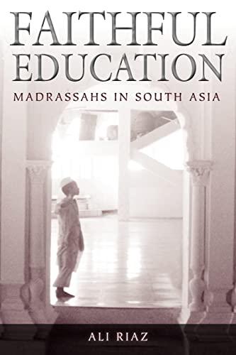 Faithful Education: Madrassahs in South Asia: Riaz, Professor Ali