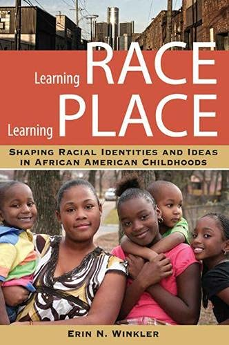 Learning Race, Learning Place: Shaping Racial Identities and Ideas in African American Childhoods