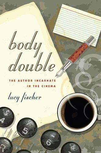 Body Double: The Author Incarnate in the Cinema (Hardback): Lucy Fischer