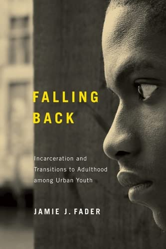 9780813560748: Falling Back: Incarceration and Transitions to Adulthood among Urban Youth (Critical Issues in Crime and Society)