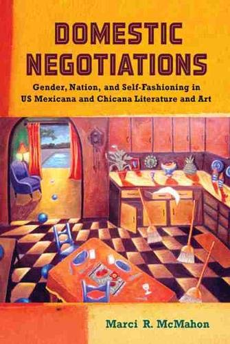 9780813560946: Domestic Negotiations: Gender, Nation, and Self-Fashioning in US Mexicana and Chicana Literature and Art (Latinidad: Transnational Cultures in the United States)