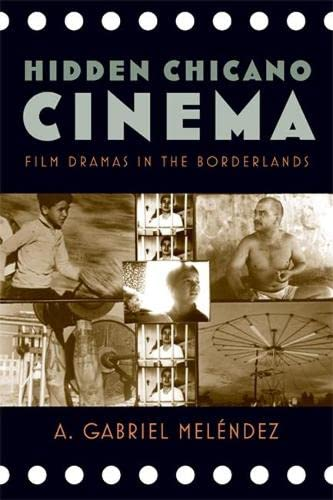 Hidden Chicano Cinema: Film Dramas in the Borderlands (Latinidad: Transnational Cultures in the ...