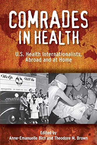 Comrades in Health: U.S. Health Internationalists, Abroad: Anne-Emanuelle Birn,Theodore M.