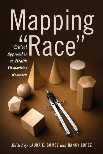 """Mapping """"Race"""": Critical Approaches to Health Disparities: G?mez, Dr. Laura"""