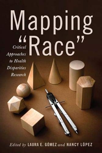 """Mapping """"Race"""": Critical Approaches to Health Disparities: Gomez, Dr. Laura"""