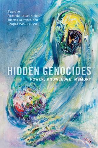 Hidden Genocides: Power, Knowledge, Memory (Hardback): Alexander Laban Hinton,
