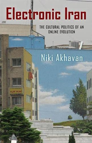 Electronic Iran: The Cultural Politics of an Online Evolution (New Directions in International ...