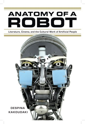Anatomy of a Robot: Literature, Cinema, and the Cultural Work of Artificial People: Kakoudaki, ...