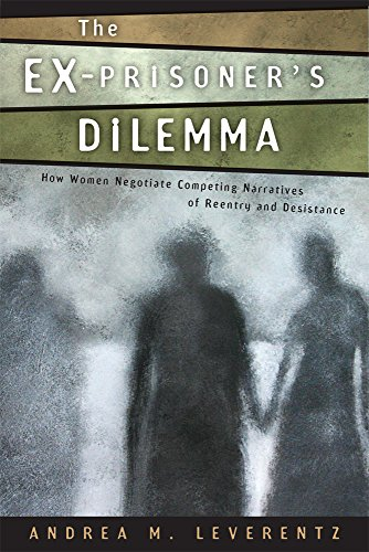 9780813562278: The Ex-Prisoner's Dilemma: How Women Negotiate Competing Narratives of Reentry and Desistance (Critical Issues in Crime and Society)