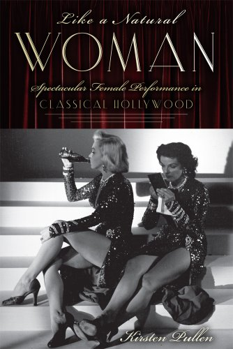 Like a Natural Woman: Spectacular Female Performance in Classical Hollywood (Hardcover): Kirsten ...