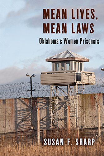 Mean Lives, Mean Laws: Oklahoma's Women Prisoners (Critical Issues in Crime and Society)