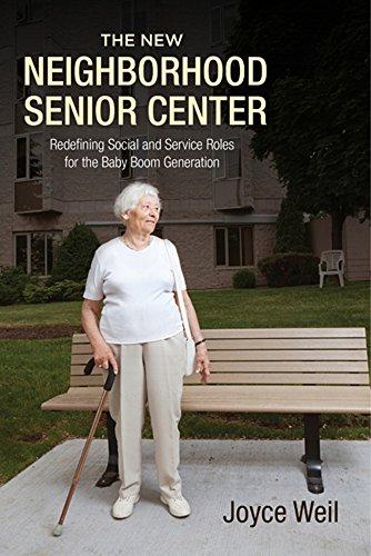The New Neighborhood Senior Center: Redefining Social and Service Roles for the Baby Boom ...