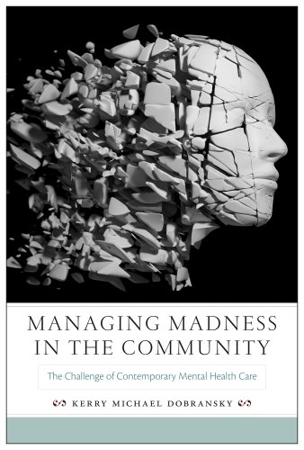 Managing Madness in the Community: The Challenge of Contemporary Mental Health Care (Hardback): ...