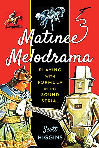 Matinee Melodrama: Playing with Formula in the Sound Serial (Hardback): Scott Higgins
