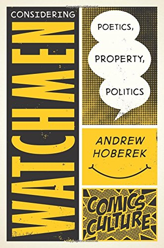 9780813563329: Considering Watchmen: Poetics, Property, Politics (Comics Culture)