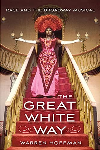 The Great White Way: Race and the Broadway Musical (Hardcover): Warren Hoffman