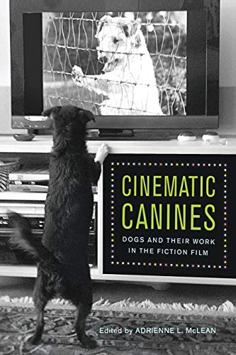 9780813563558: Cinematic Canines: Dogs and Their Work in the Fiction Film