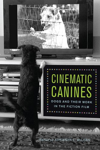 9780813563565: Cinematic Canines: Dogs and Their Work in the Fiction Film