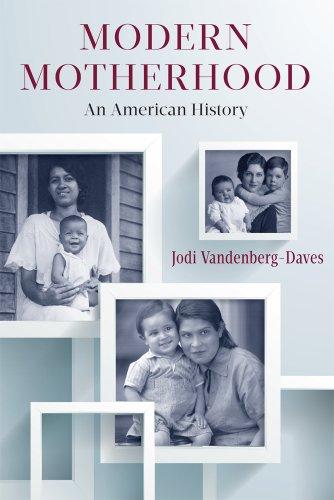 Modern Motherhood An American History: Professor Jodi Vandenberg-Daves