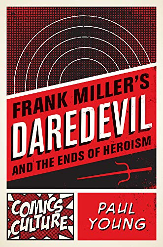 9780813563817: Frank Miller's Daredevil and the Ends of Heroism (Comics Culture)
