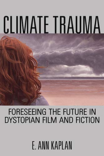 9780813564005: Climate Trauma: Foreseeing the Future in Dystopian Film and Fiction