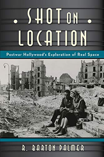 9780813564081: Shot on Location: Postwar American Cinema and the Exploration of Real Place