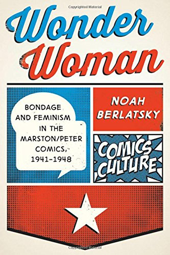 9780813564197: Wonder Woman: Bondage and Feminism in the Marston/Peter Comics, 1941-1948 (Comics Culture)