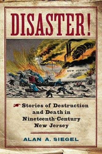 9780813564593: Disaster!: Stories of Destruction and Death in Nineteenth-Century New Jersey (Rivergate Regionals Collection)
