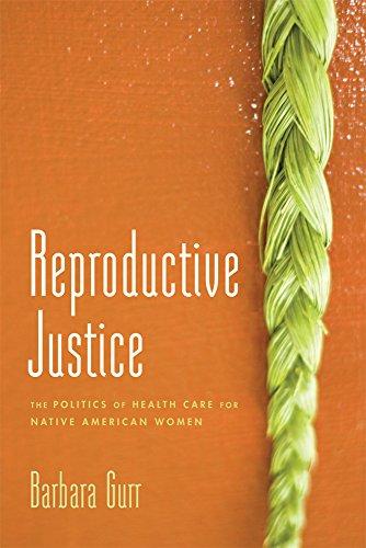 Reproductive Justice: The Politics of Health Care for Native American Women: Barbara Gurr
