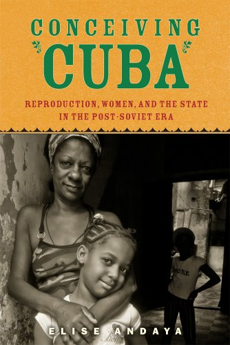 Conceiving Cuba: Reproduction, Women, and the State in the Post-Soviet Era (Hardback): Elise Andaya
