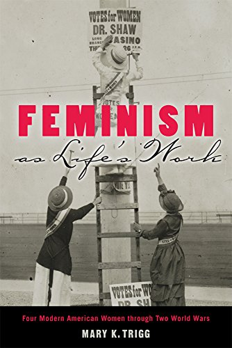 Feminism as Life's Work: Four Modern American Women Through Two World Wars (Paperback): Mary K...