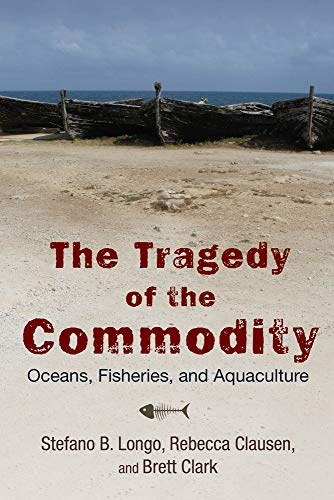 9780813565774: The Tragedy of the Commodity: Oceans, Fisheries, and Aquaculture