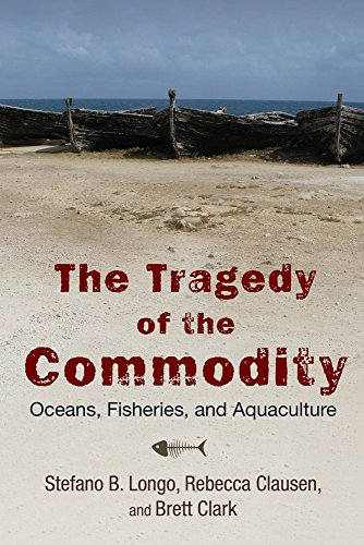 9780813565781: The Tragedy of the Commodity: Oceans, Fisheries, and Aquaculture