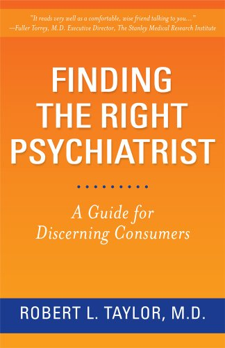Finding the Right Psychiatrist: A Guide for Discerning Consumers (Hardback): Robert L. Taylor