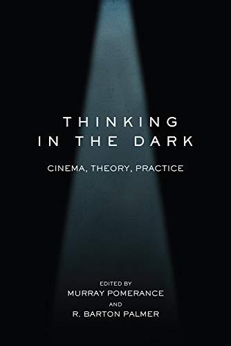 Thinking in the Dark: Cinema, Theory, Practice (Hardcover): Murray Pomerance
