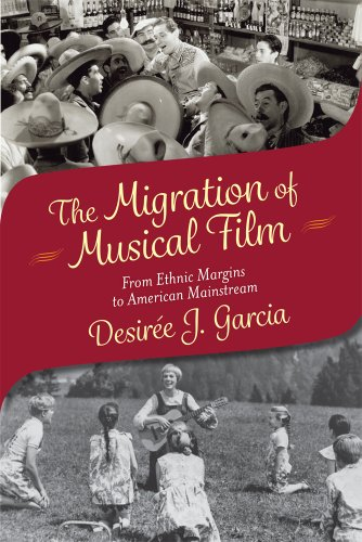The Migration of Musical Film: From Ethnic Margins to American Mainstream: Garcia, Desir�e J.