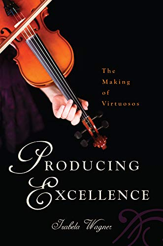 9780813570068: Producing Excellence: The Making of Virtuosos